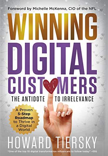 Winning Digital Customers: The Antidote to Irrelevance by Howard Tiersky