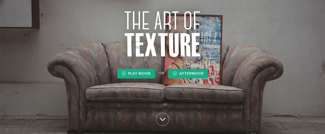 A photo of a couch alongside the option to either play the Art of Texture movie or the aftermovie