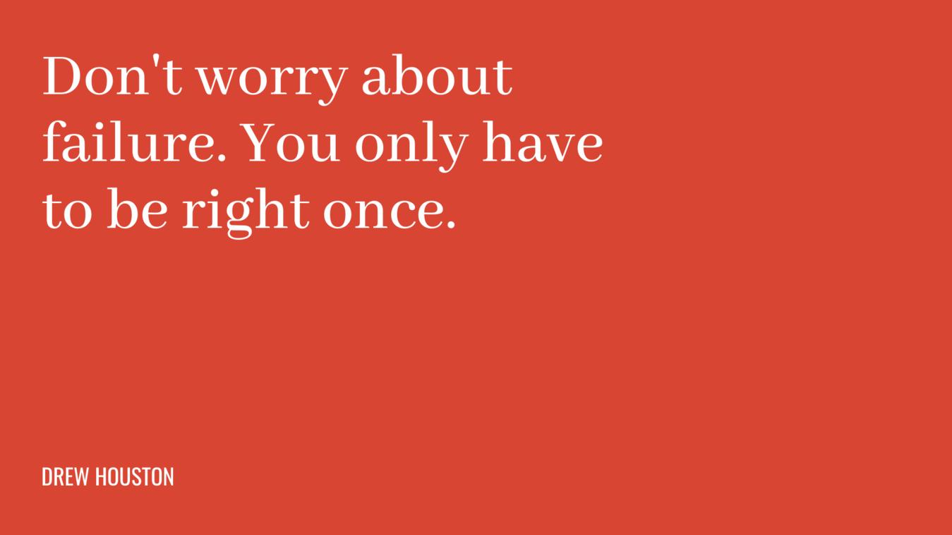 Citazione business: non ti preoccupare del fallimento. Devi solo avere ragione una volta