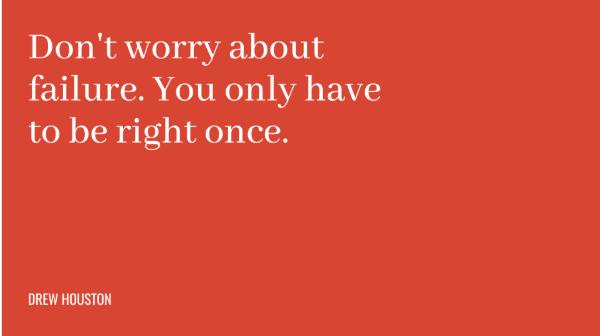 """Frase: """"Não se preocupe com as falhas. Você só tem que estar certo uma única vez."""""""