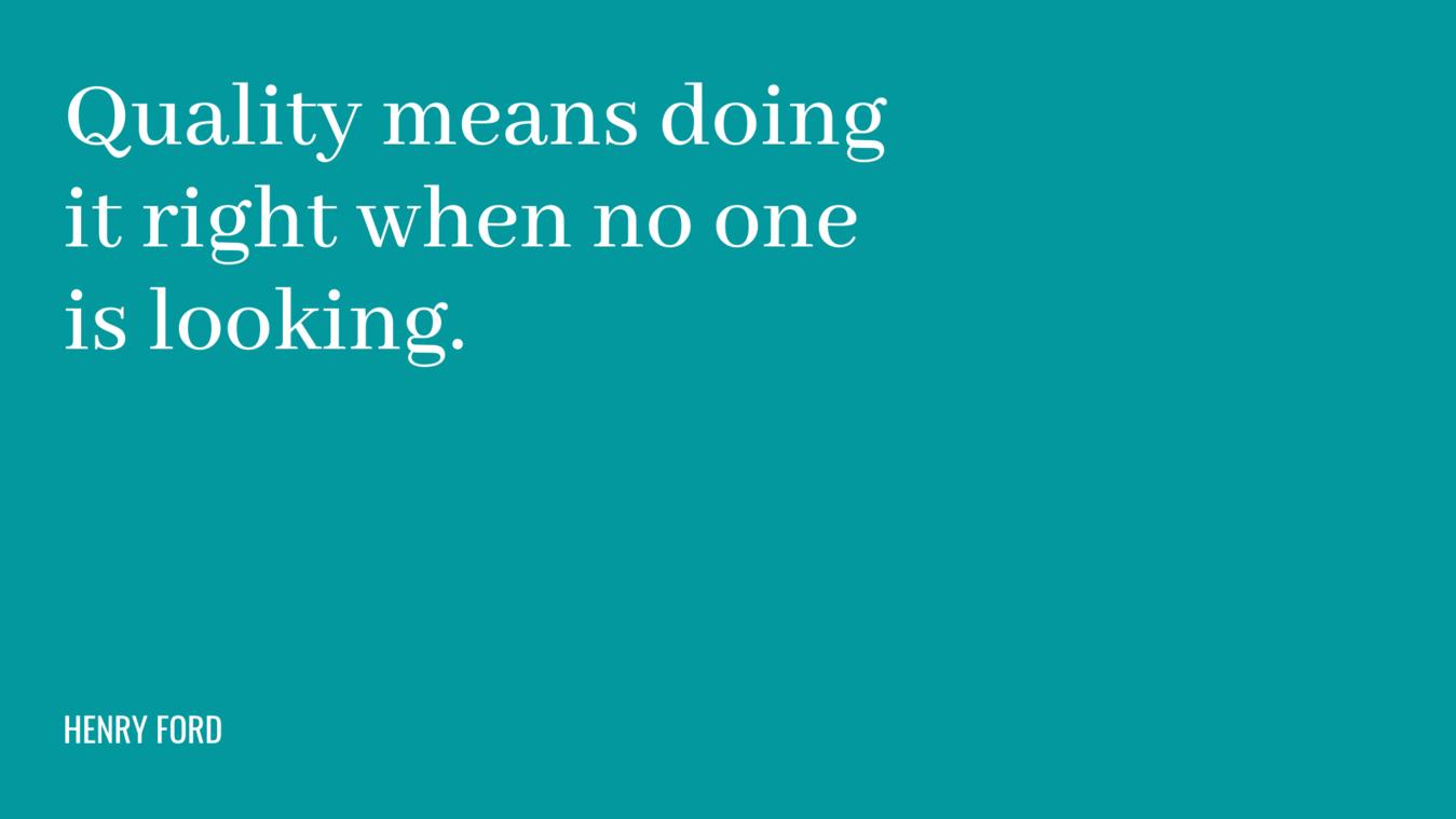Quote: kwaliteit betekent dat je het goed doet wanneer niemand kijkt