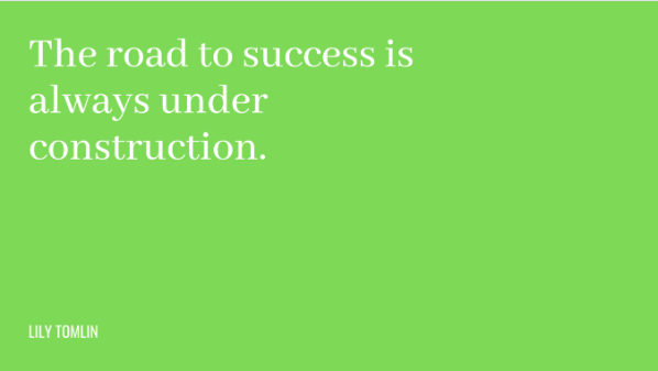 """Frase: """"A estrada que leva ao sucesso está sempre em construção."""""""