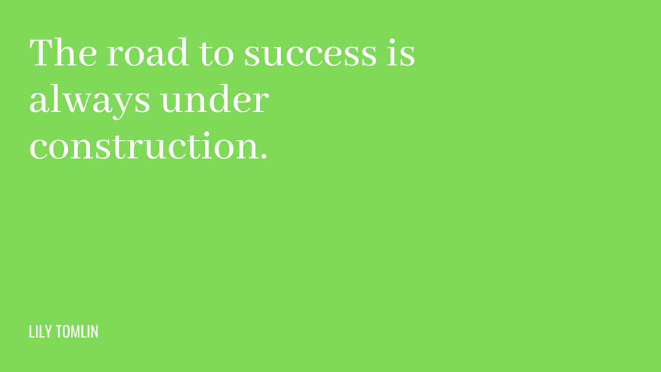 Quote: de weg naar succes is altijd in ontwikkeling