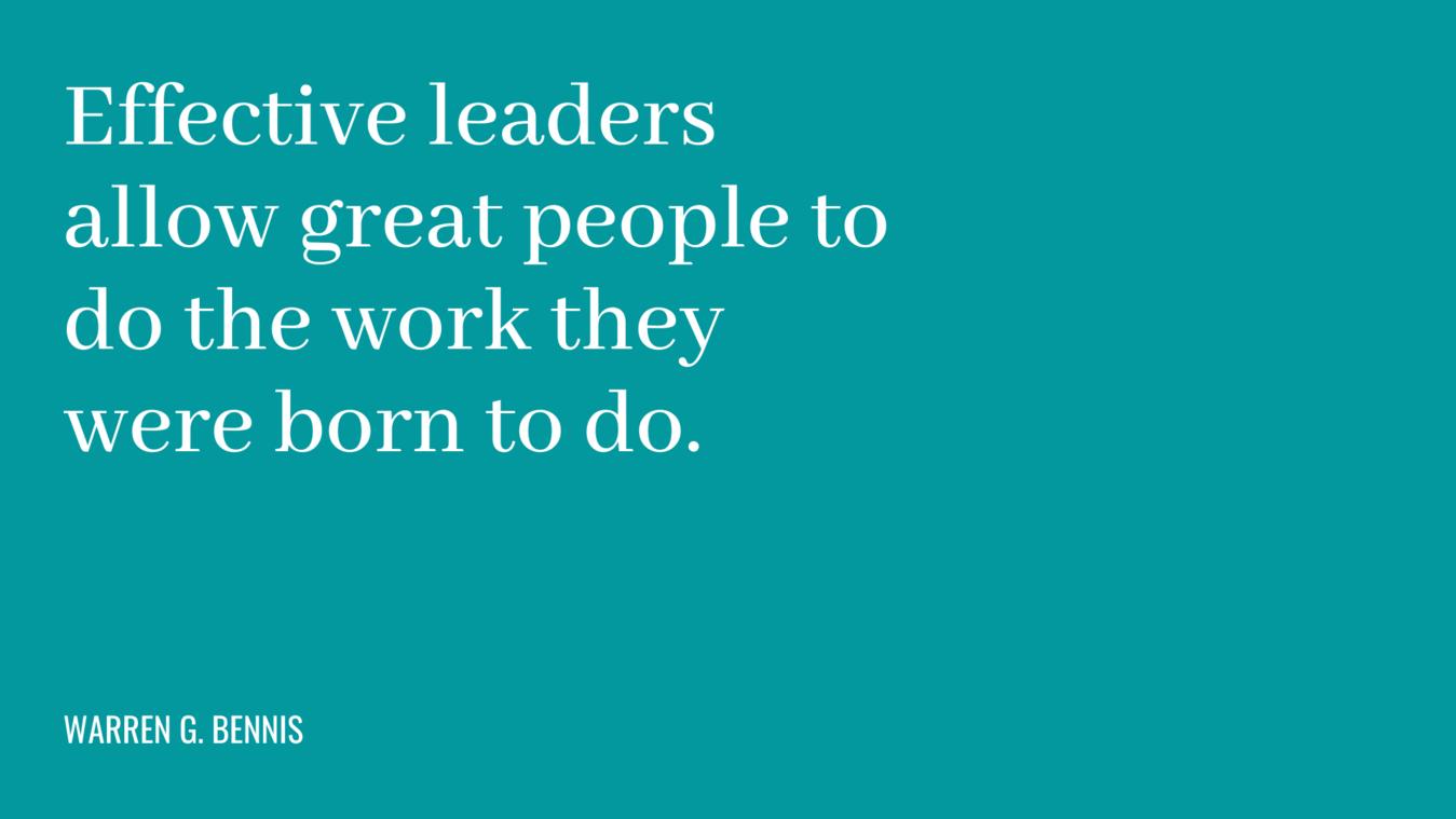 Business quote: effectieve leiders laten geweldige mensen het werk doen waarvoor ze zijn geboren