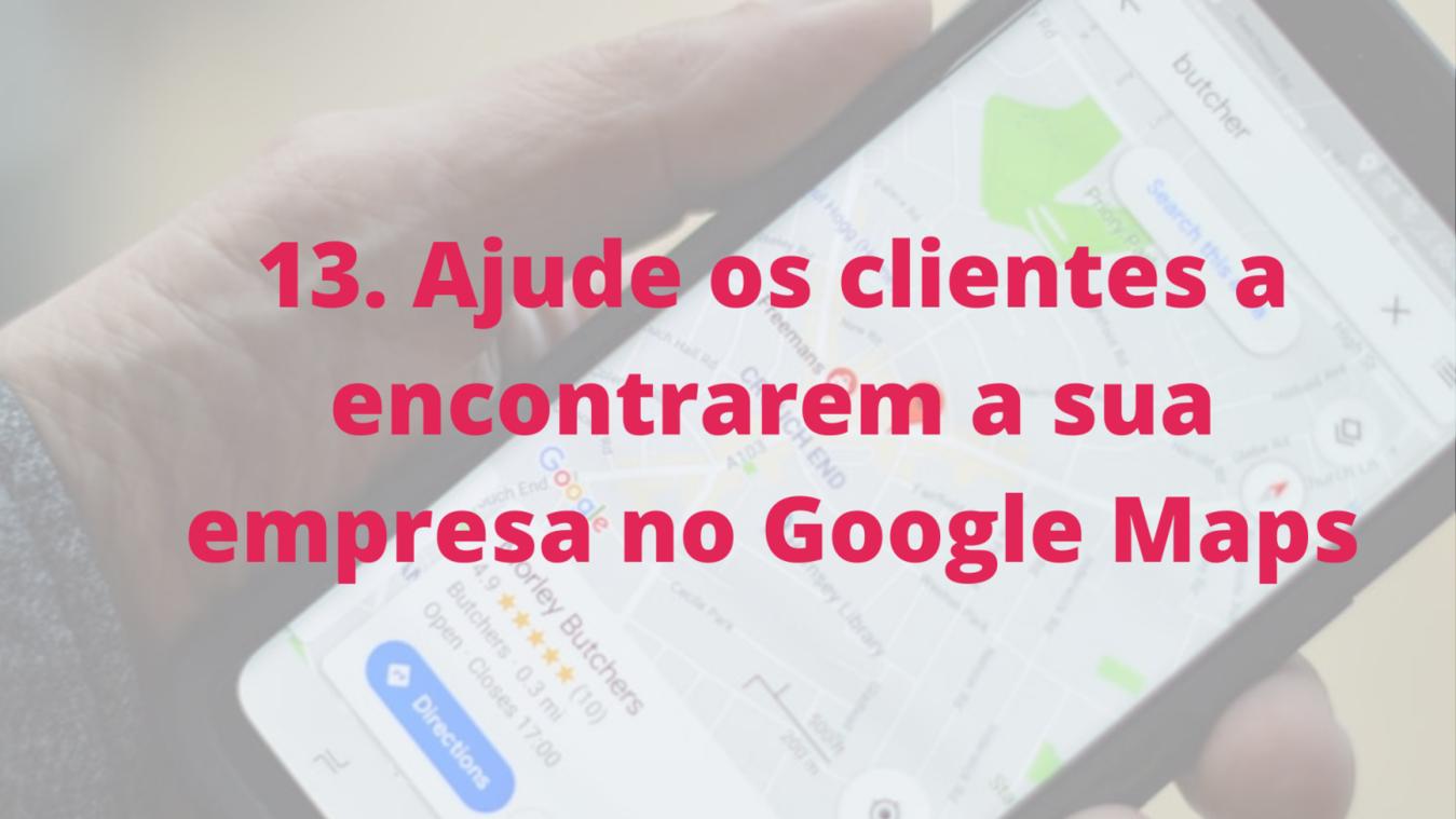 Ajude os clientes a encontrarem a sua empresa no Google Maps