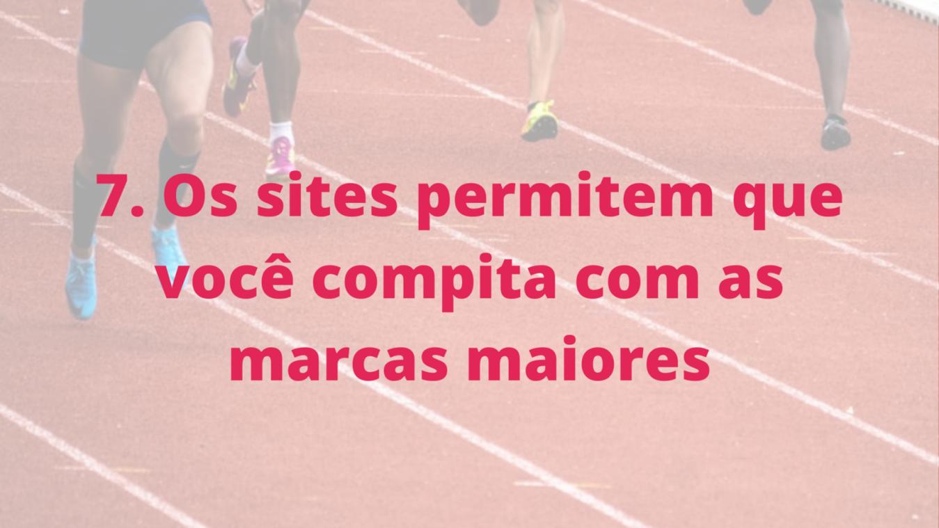 Os sites permitem que você compita com as marcas maiores