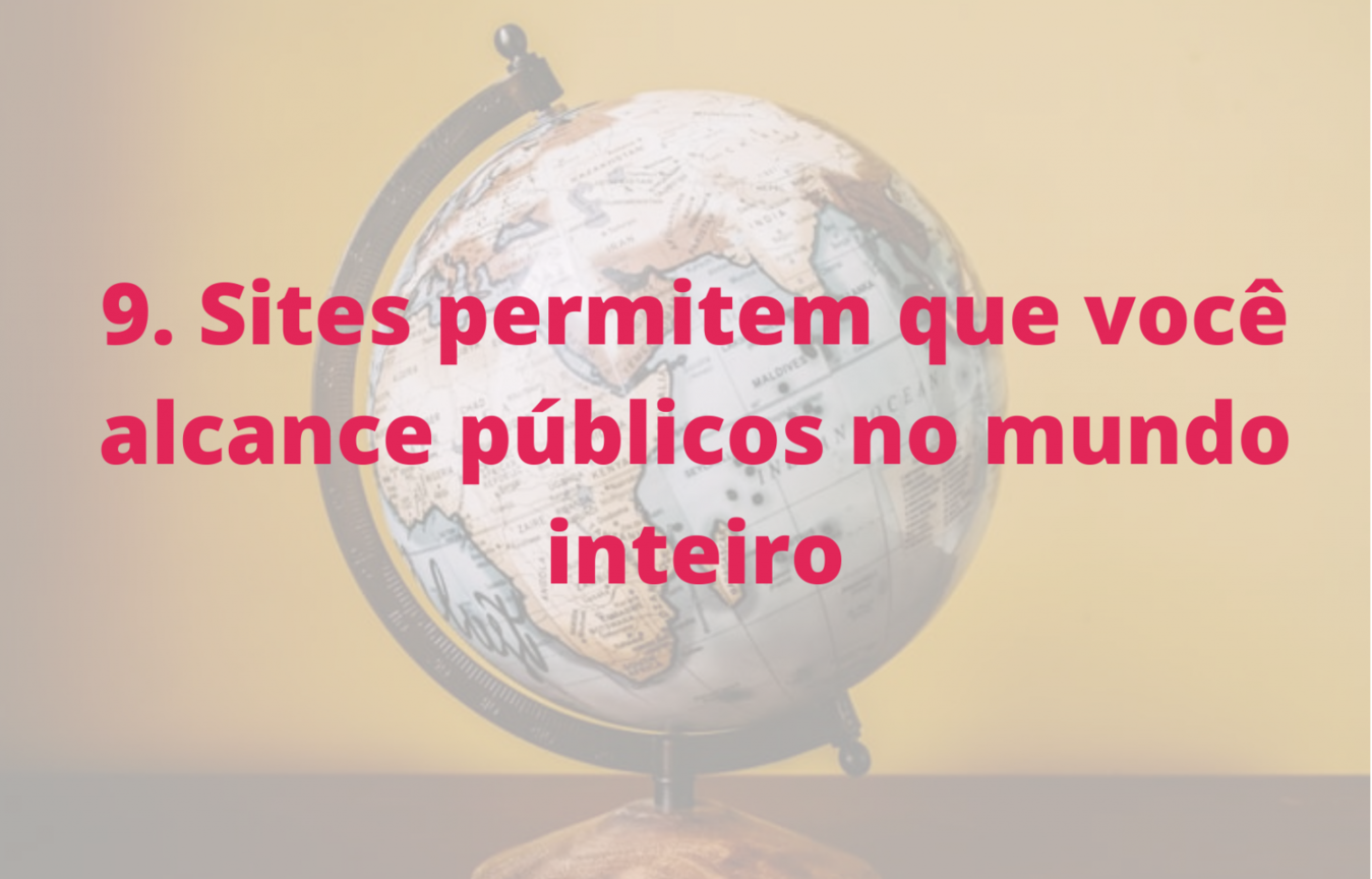 Sites permitem que você alcance públicos no mundo inteiro
